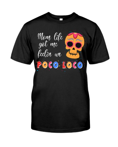 Mom Life Got Me Feelin Un Poco Loco T-Shirt