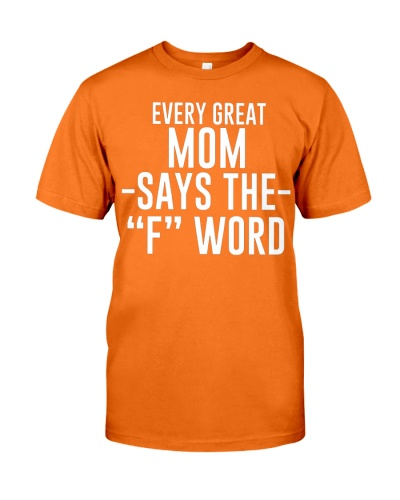 Every Great Mom Says The F Word  Funny Tee