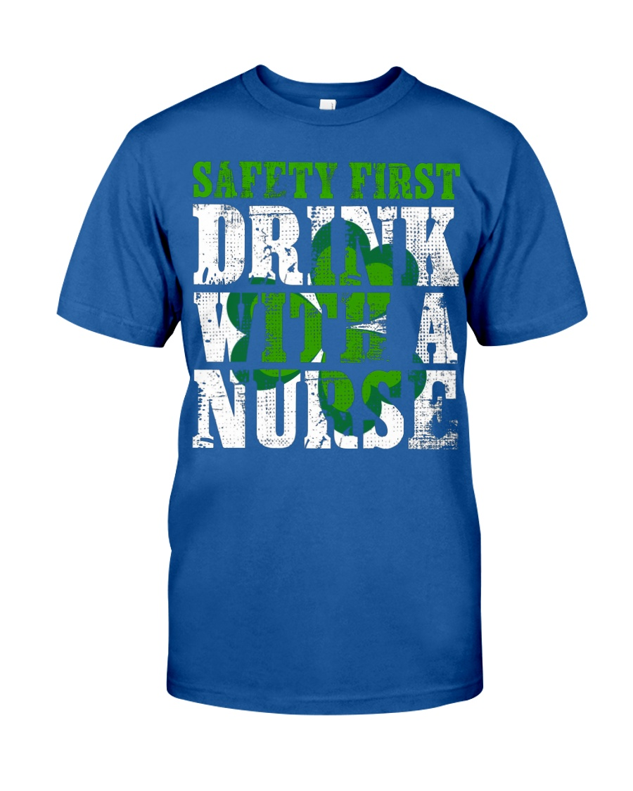 Safety First Drink With A Nurse Shirt St Patricks Unisex Tshirt