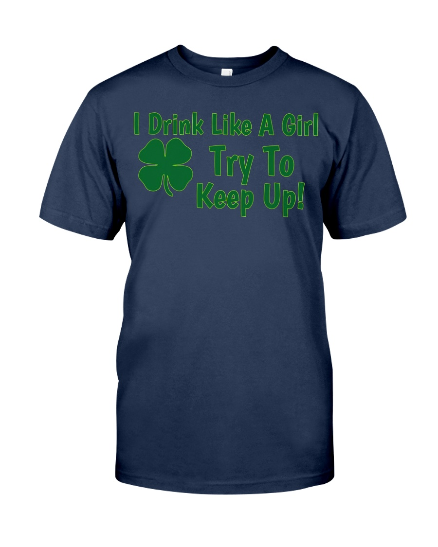 I Drink Like A Girl Try To Keep Up St Patricks Day Unisex Tshirt