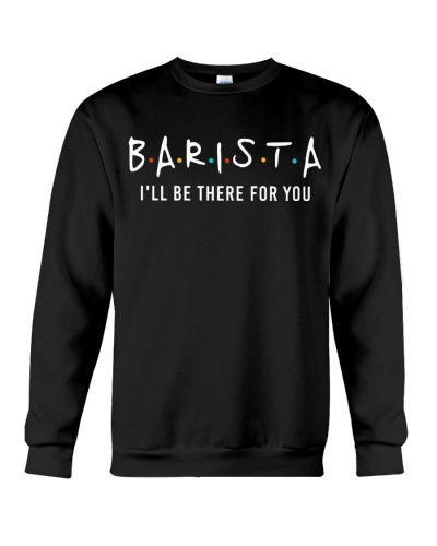 Barista I will be there for you