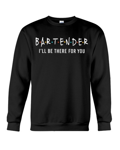 Bartender I will be there for you