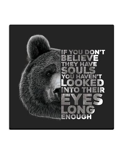 If you don't believe they have souls-Bear