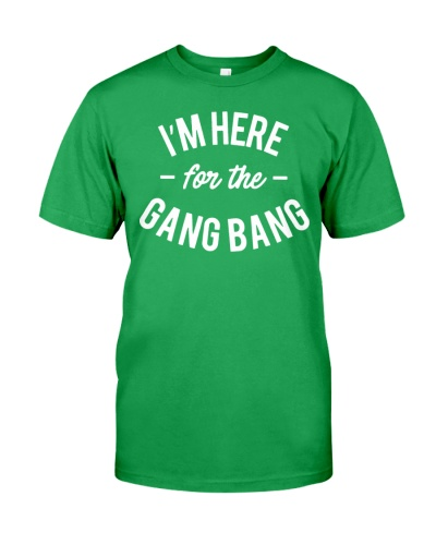 I'm Here For The Gang Bang T Shirts Hoodie