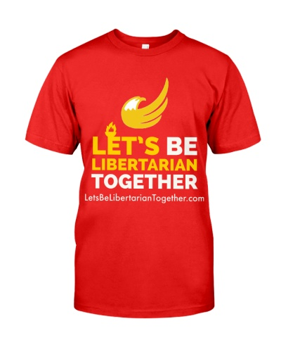 Lets be Libertarian Together T-Shirt