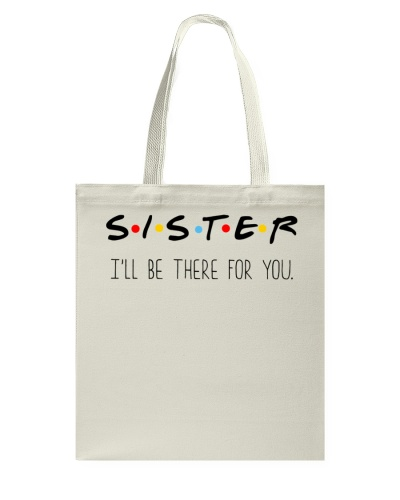 SISTER I'LL BE THERE FOR YOU