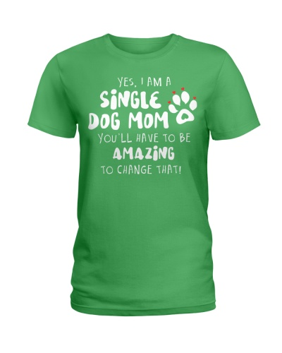 Yes I'm A Single Dog Mom You'll Have To Be Amazing