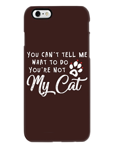 You Can't Tell Me What To Do You're Not My Cat