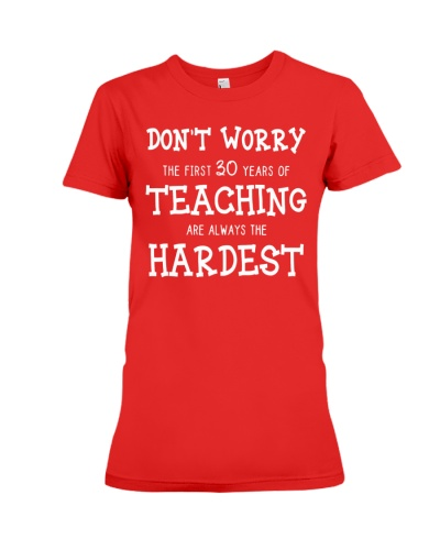 THE FIRST 30 YEARS OF TEACHING ARE ALWAYS HARDEST