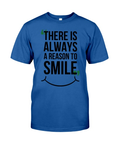 Smile Gift T-shirt - There is Always Reason Smile