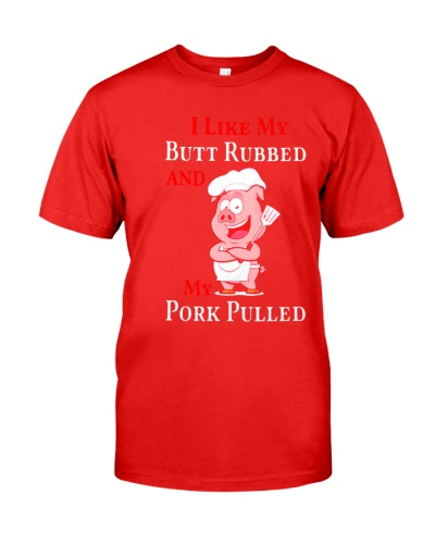 I like my butt rubbed and my pork pulled tshirt